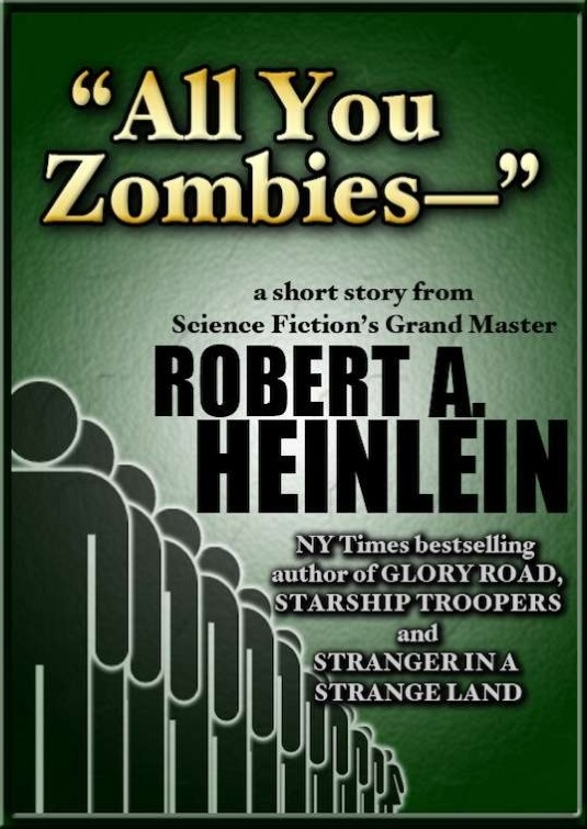 an analysis of the story all you zombies by robert heinlein Methuselah's children time for the stars — all you zombies — farnham's  freehold  multi-person solipsism makes further analysis pretty meaningless.